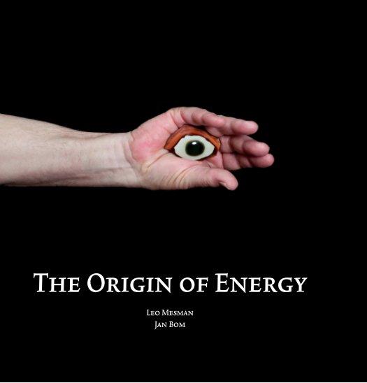 Bekijk The Origin of Energy op Leo Mesman / Jan Bom