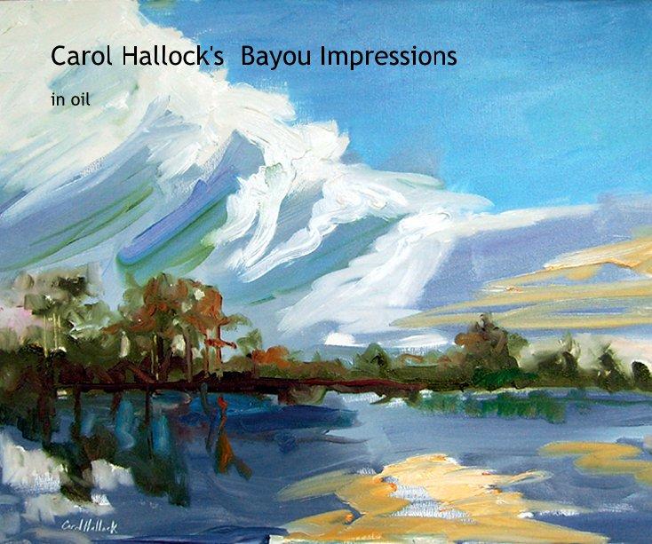 View Carol Hallock's Bayou Impressions by Carol Hallock