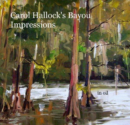 View Carol Hallock's Bayou Impressions in oil by Carol Hallock