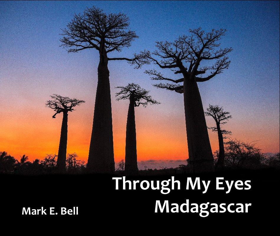 View Through My Eyes Madagascar by Mark E. Bell