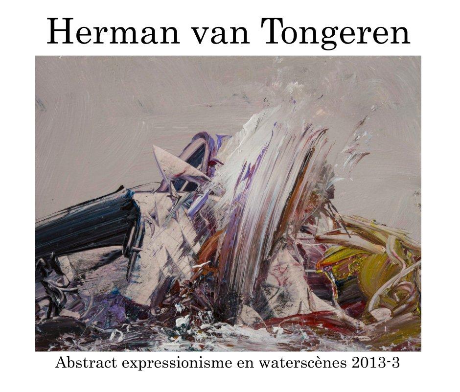 Bekijk Abstract expressionisme 2013- 3 op Herman van Tongeren