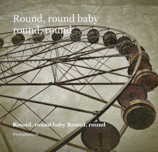 View Round, round baby round, round by iPhotography.ch