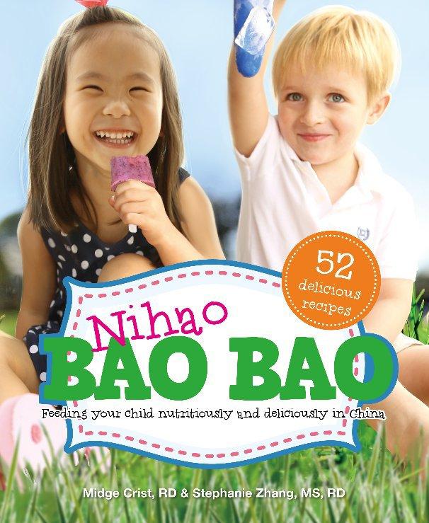 View Nihao Bao Bao Cookbook by Midge Crist, RD & Stephanie Zhang, MS, RD