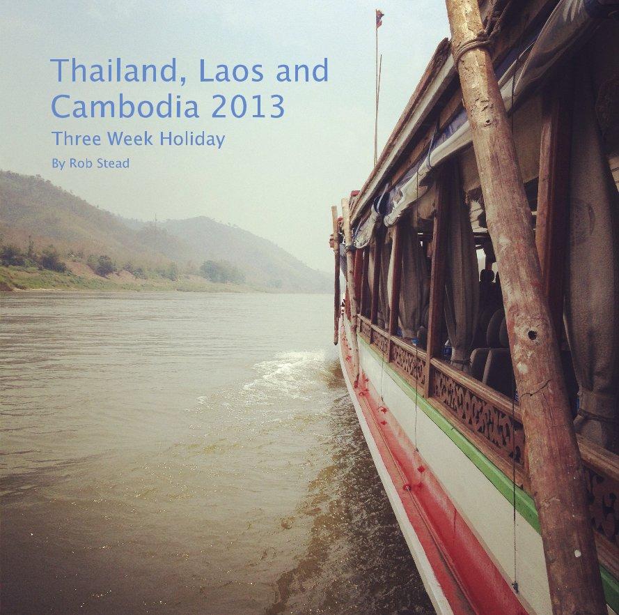 Bekijk Thailand, Laos and Cambodia 2013 op Rob Stead