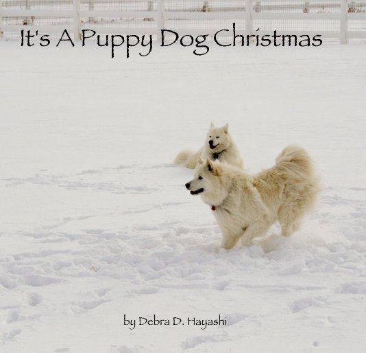 View It's A Puppy Dog Christmas by Debra D. Hayashi by Debra D. Hayashi