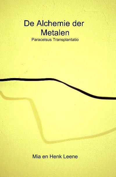 View De Alchemie der Metalen by Mia en Henk Leene
