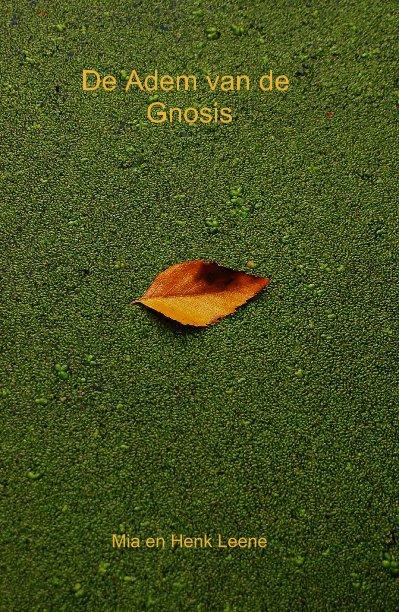 View De Adem van de Gnosis by Mia en Henk Leene