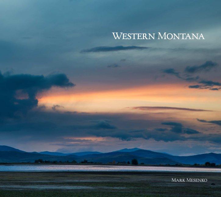 View Western Montana -- Hard Cover by Mark Mesenko