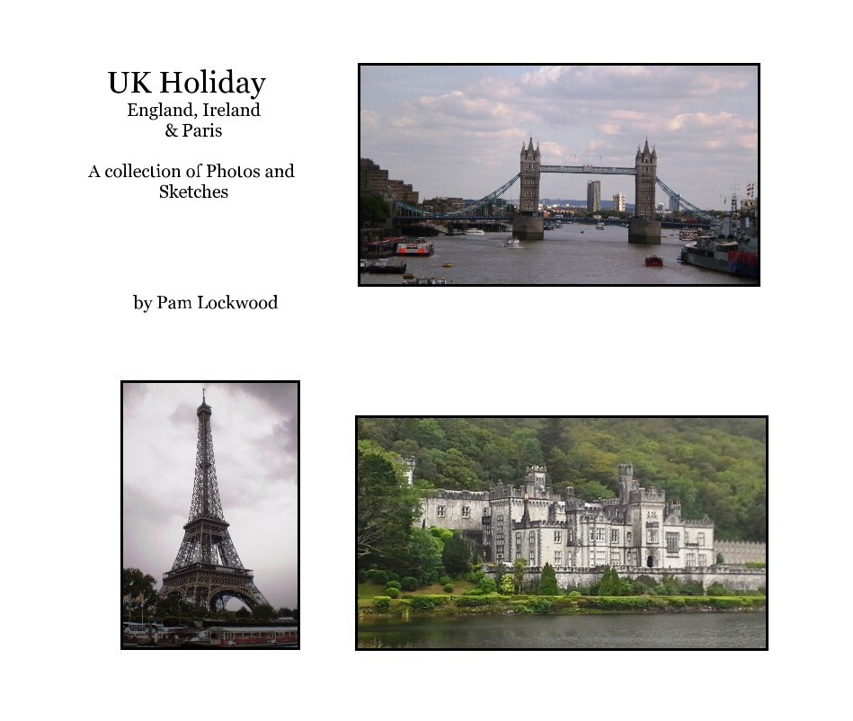 View UK Holiday England, Ireland & Paris A collection of Photos and Sketches by Pam Lockwood