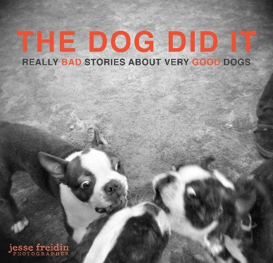 View THE DOG DID IT by Jesse Freidin Photographer