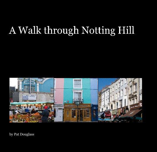 View A Walk through Notting Hill by Pat Douglass