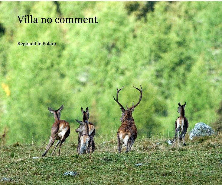 View Villa no comment by Réginald le Polain