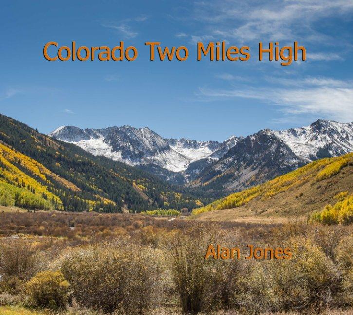 View Colorado Two Miles High by Alan Jones