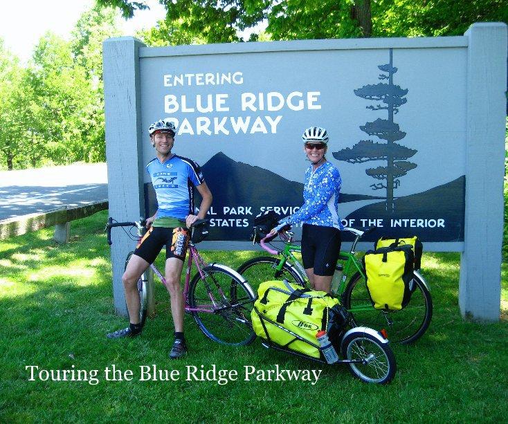 View Touring the Blue Ridge Parkway by Elle Colquitt & Jon Livengood