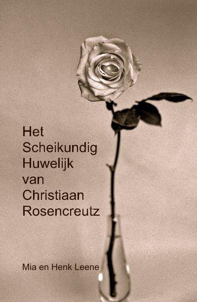 View Het Scheikundig Huwelijk van Christiaan Rosencreutz by Mia en Henk Leene