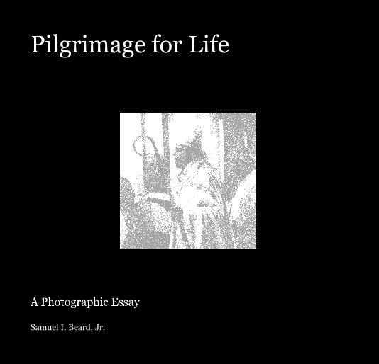 View Pilgrimage for Life by Samuel I. Beard, Jr.