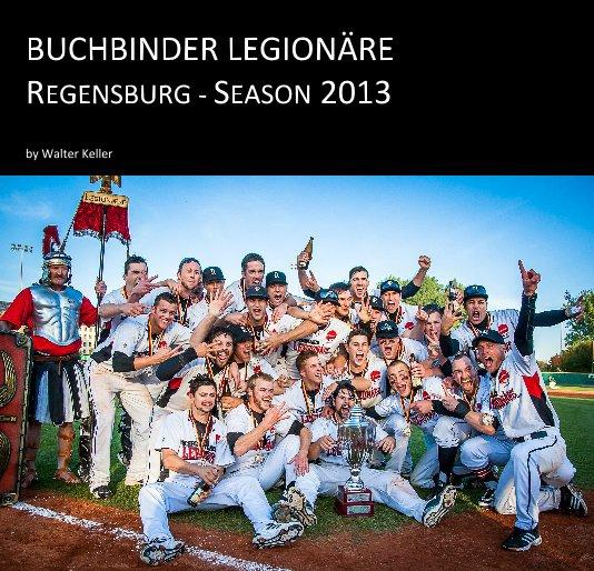 Buchbinder Legionäre Regensburg - Season 2013 nach Walter Keller anzeigen