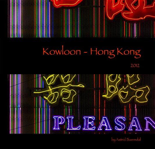 View Kowloon - Hong Kong by Astrid Baerndal