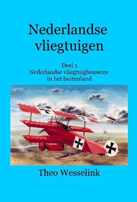 Bekijk Nederlandse vliegtuigen Deel 1 Nederlandse vliegtuigbouwers in het buitenland op Theo Wesselink