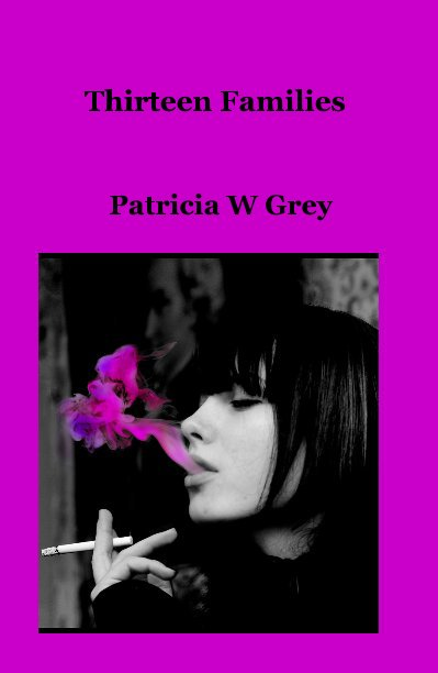 View Thirteen Families by Patricia W Grey