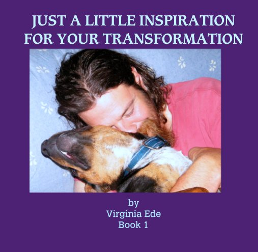 View JUST A LITTLE INSPIRATION FOR YOUR TRANSFORMATION by Virginia Ede Book 1