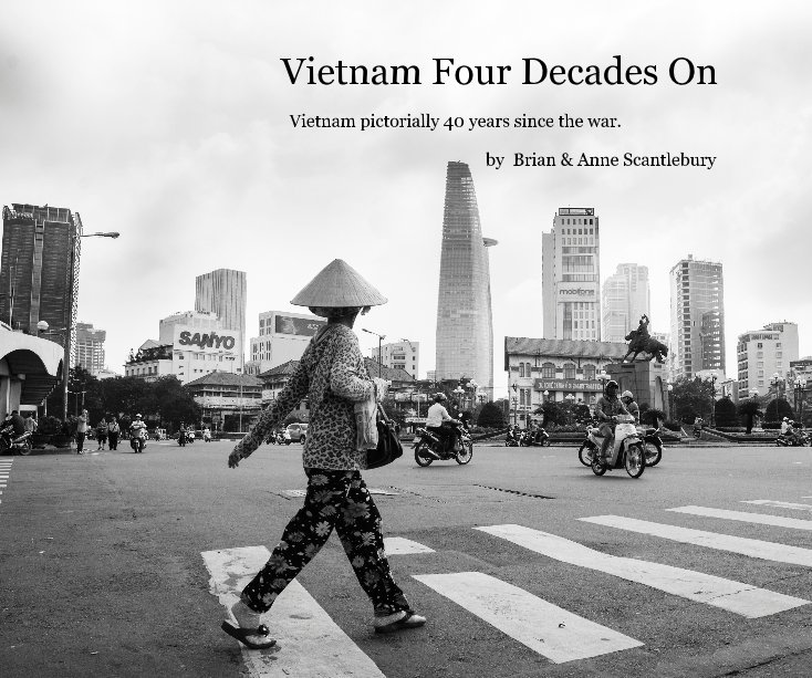 View Vietnam Four Decades On by Brian and Anne Scantlebury