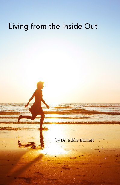 View Living from the Inside Out by Dr. Eddie Barnett