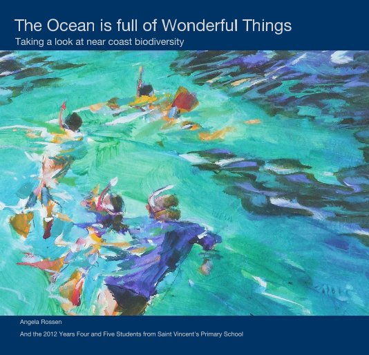 View The Ocean is Full of Wonderful Things by Angela Rossen with St. Vincent's Primary School students