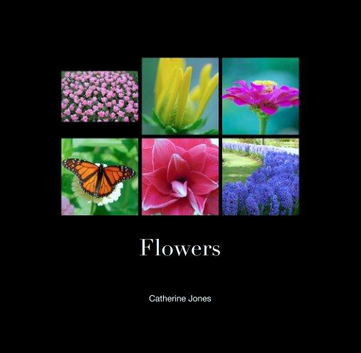 View Flowers by Catherine Jones