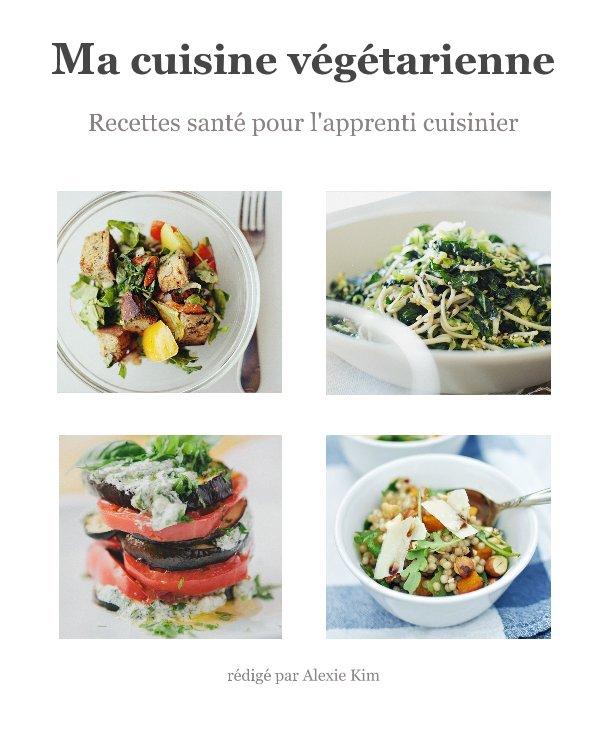 Ver Ma cuisine végétarienne por rédigé par Alexie Kim