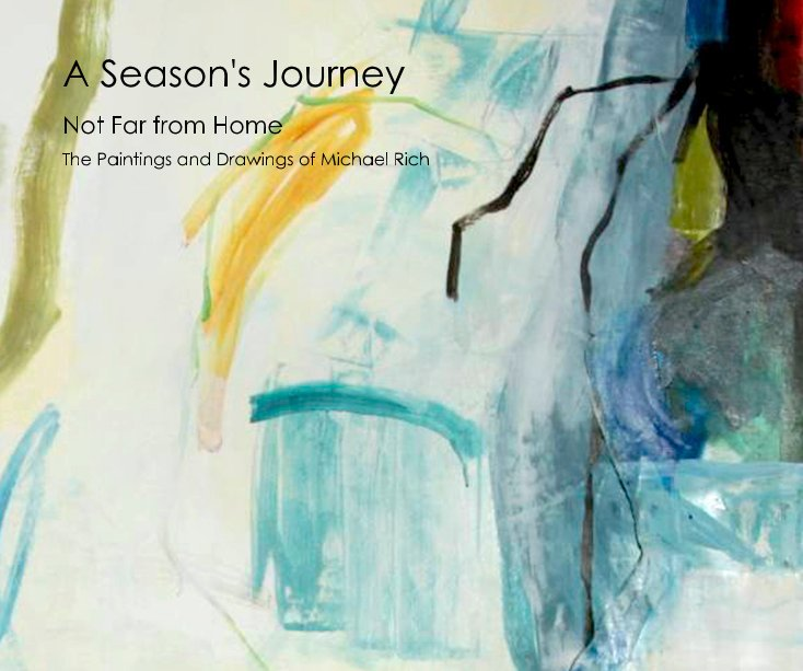 View A Season's Journey by The Paintings and Drawings of Michael Rich