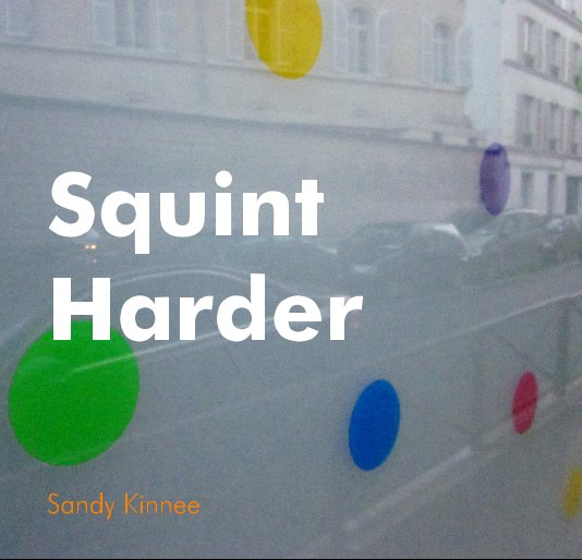 View Squint Harder by Sandy Kinnee