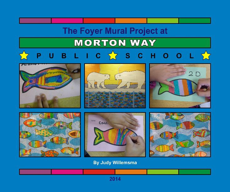 View Morton Way Public School Mural Project 2014 by Judy Willemsma