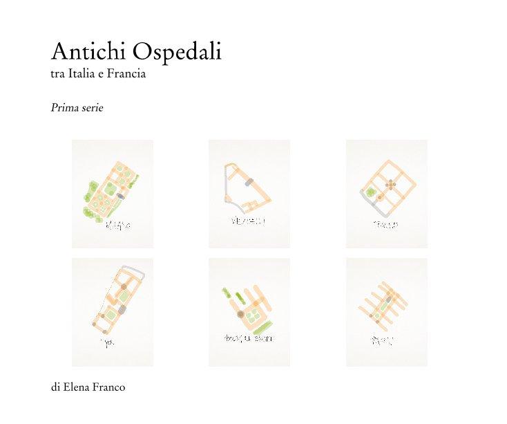 Visualizza Antichi Ospedali tra Italia e Francia di Elena Franco