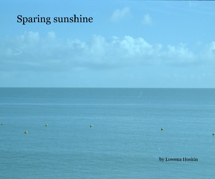 View Sparing sunshine by Lowena Hoskin