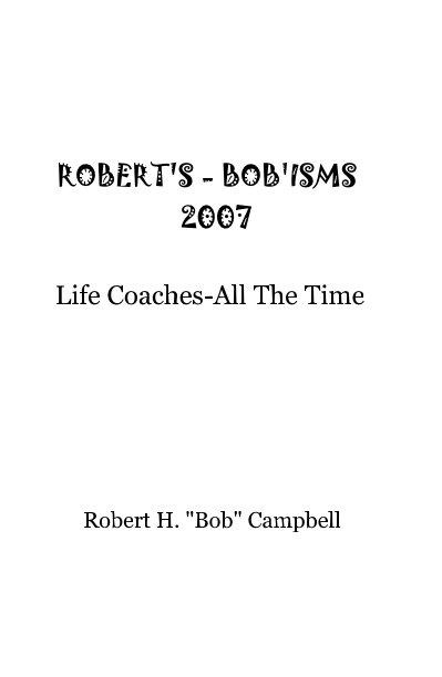 View ROBERT'S - BOB'ISMS 2007 by Robert H 'Bob' Campbell
