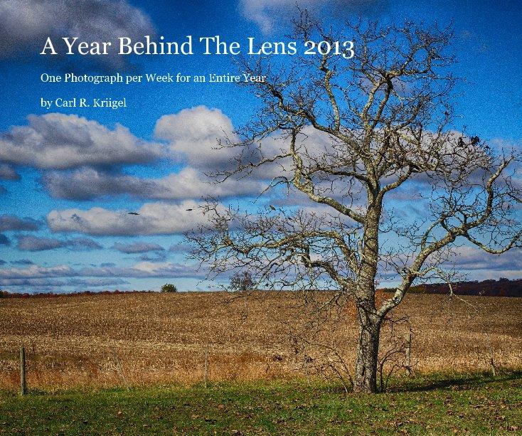 Ver A Year Behind The Lens 2013 por Carl R. Kriigel