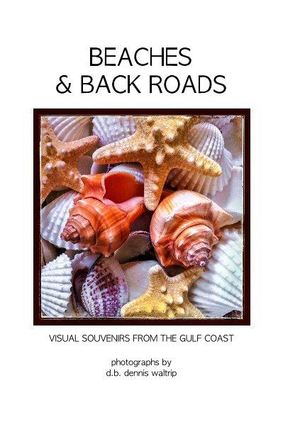 View BEACHES & BACK ROADS by db dennis waltrip