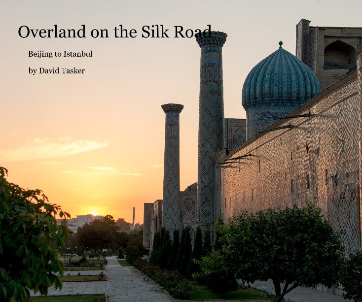 View Overland on the Silk Road by David Tasker