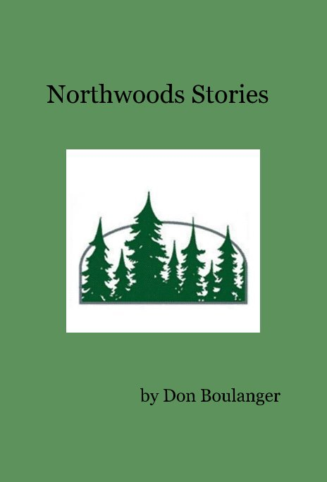 View Northwoods Stories by Don Boulanger