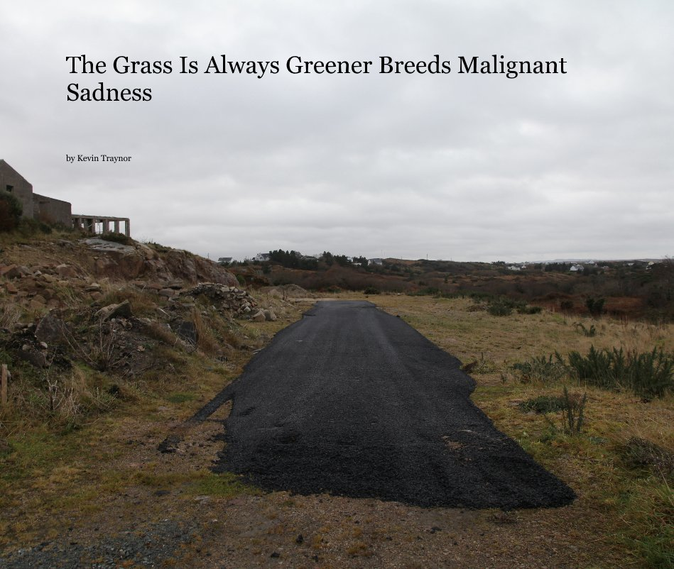View The Grass Is Always Greener Breeds Malignant Sadness by Kevin Traynor