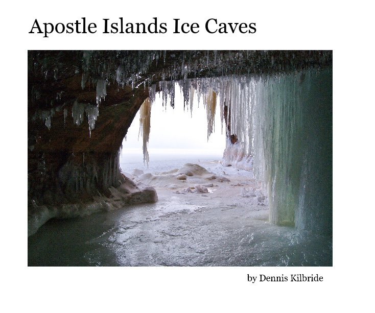 View Apostle Islands Ice Caves by Dennis Kilbride