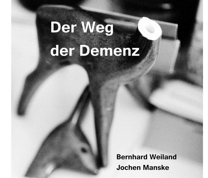 Der Weg der Demenz nach Bernhard Weiland & Jochen Manske anzeigen