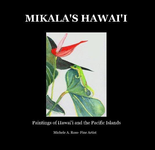View MIKALA'S HAWAI'I by Michele A. Ross- Fine Artist