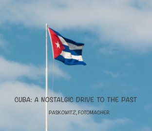 Cuba: A Nostalgic Drive to the Past - History photo book