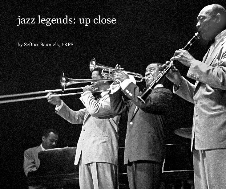 View jazz legends: up close by Sefton Samuels, FRPS