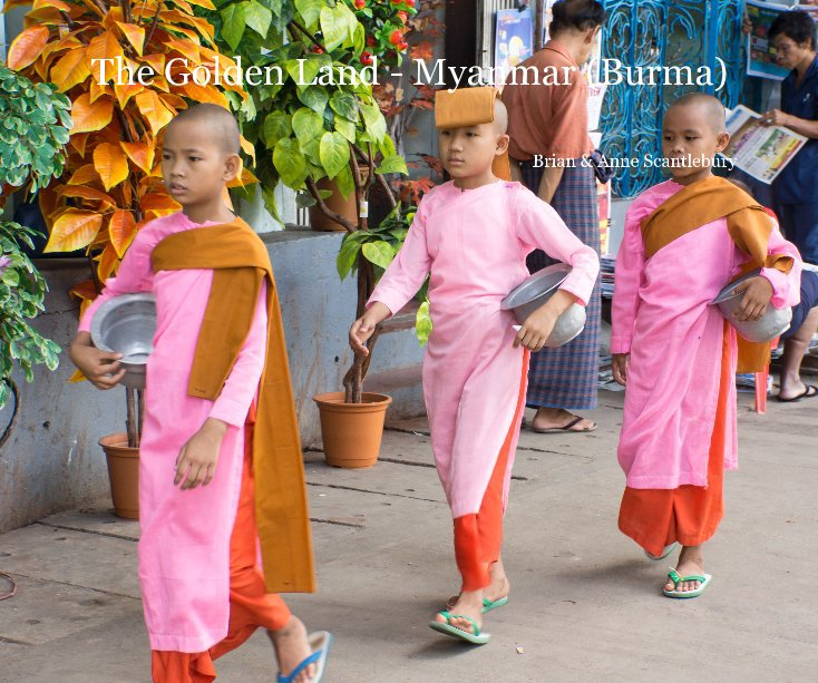 View The Golden Land - Myanmar (Burma) by Brian and Anne Scantlebury