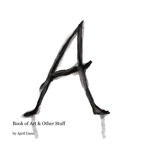 View Book of Art & Other Stuff by April Gann