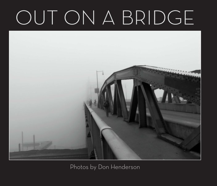 View Out on a Bridge - Volume I by Don Henderson