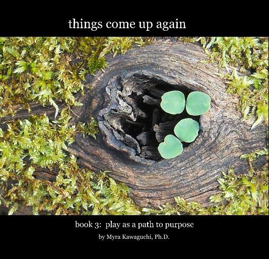 View things come up again by Myra Kawaguchi Ph.D